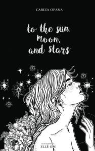 To the Sun, Moon and Stars by Cariza Opana, illustrated by Elle Om - Bookbed