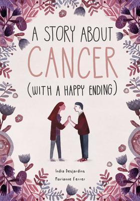 A Story About Cancer With a Happy Ending by India Desjardins and Marianne Ferrer - Bookbed